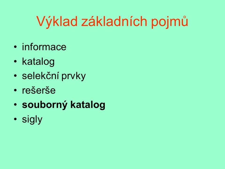 Výklad základních pojmů informace katalog selekční prvky rešerše souborný katalog sigly