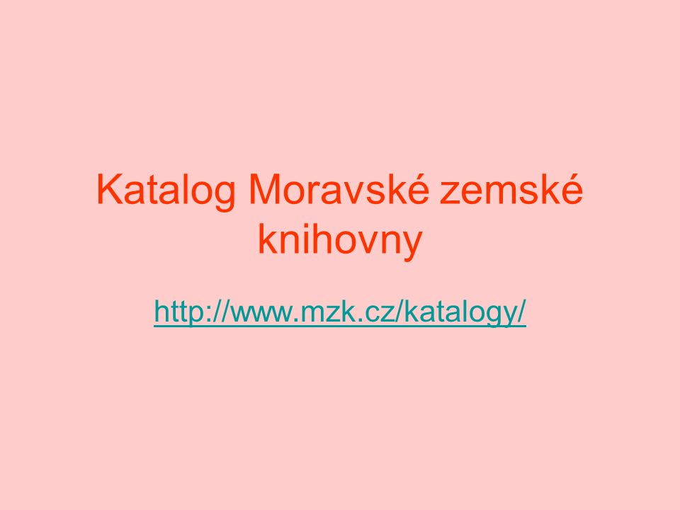 Katalog Moravské zemské knihovny http://www.mzk.cz/katalogy/