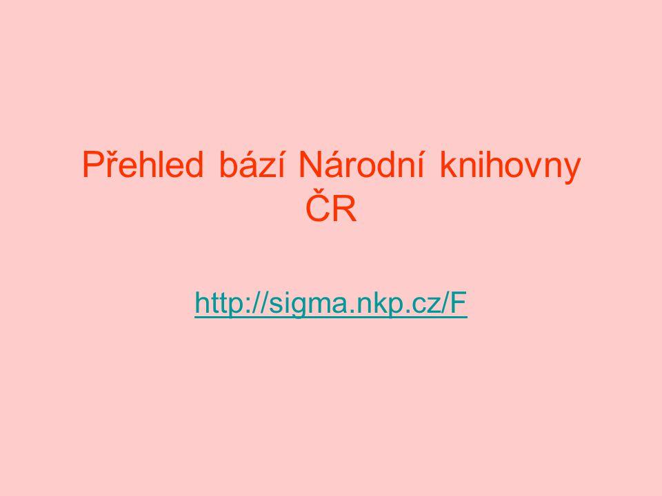 Přehled bází Národní knihovny ČR http://sigma.nkp.cz/F