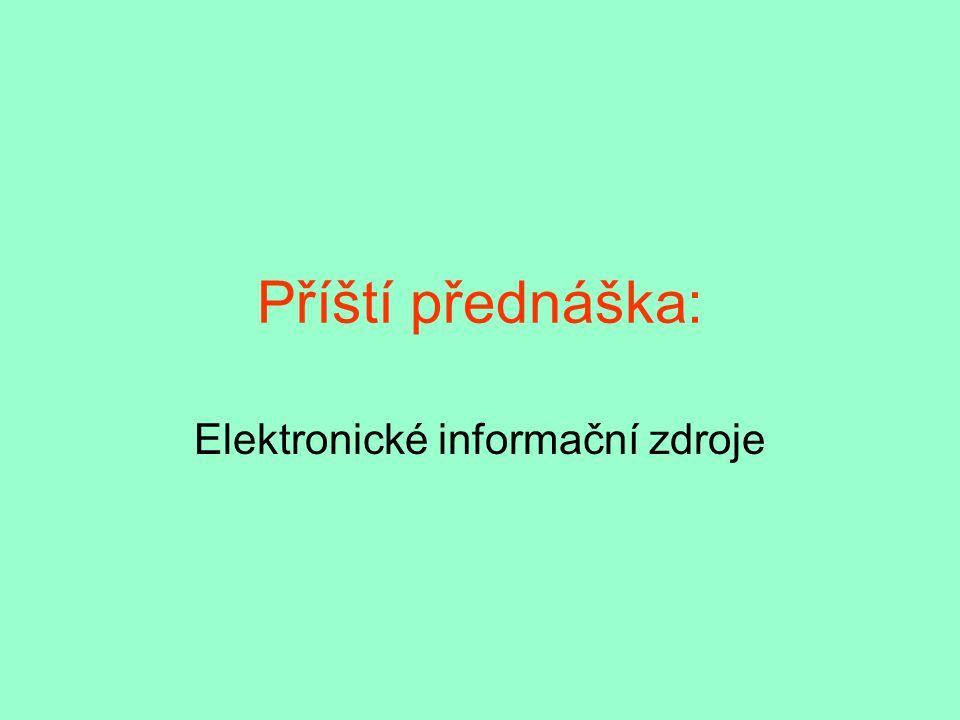 Příští přednáška: Elektronické informační zdroje
