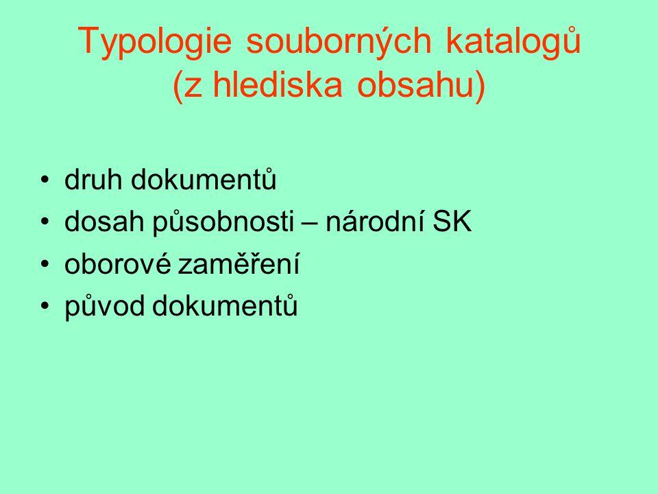 Typologie souborných katalogů (z hlediska obsahu) druh dokumentů dosah působnosti – národní SK oborové zaměření původ dokumentů