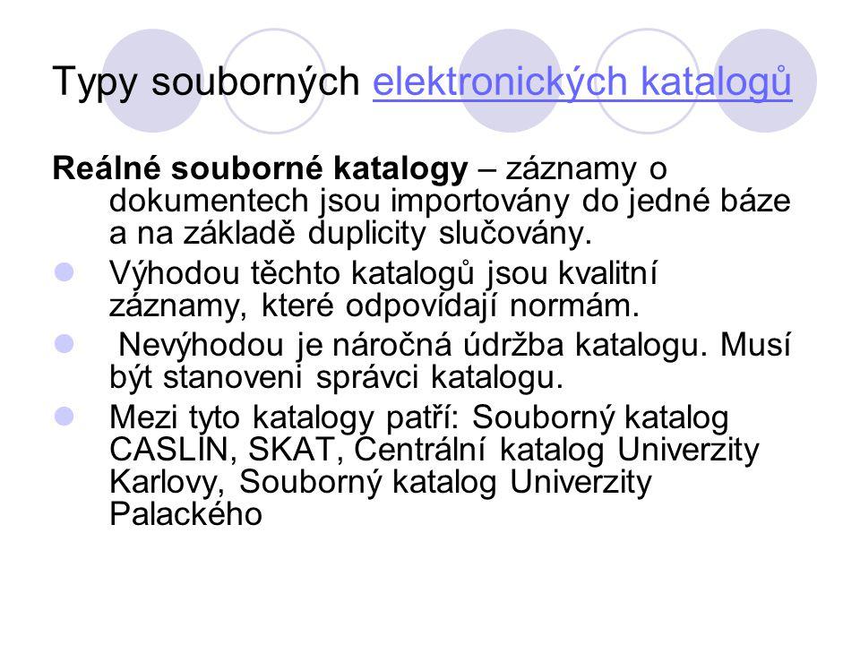 Typy souborných elektronických katalogůelektronických katalogů Reálné souborné katalogy – záznamy o dokumentech jsou importovány do jedné báze a na zá