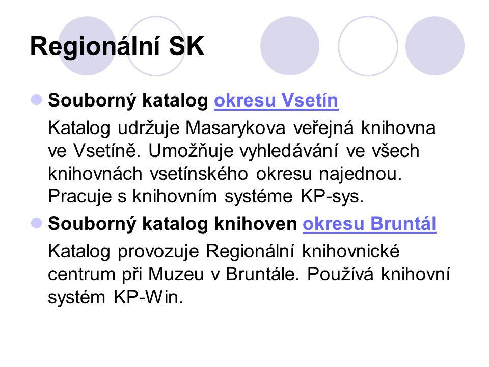 Regionální SK Souborný katalog okresu Vsetínokresu Vsetín Katalog udržuje Masarykova veřejná knihovna ve Vsetíně. Umožňuje vyhledávání ve všech knihov