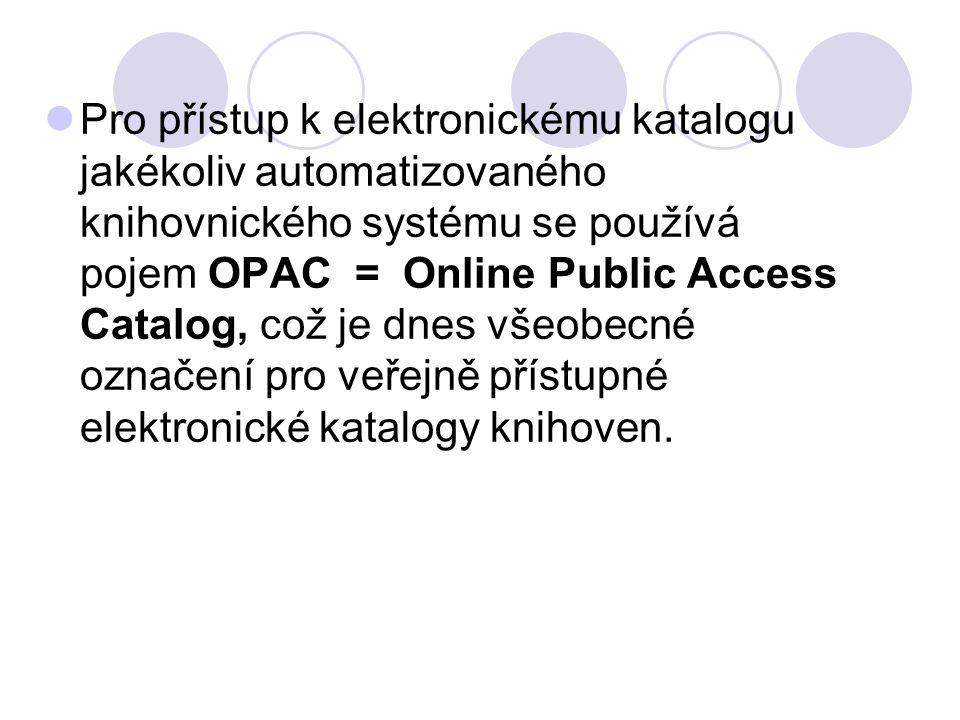 Pro přístup k elektronickému katalogu jakékoliv automatizovaného knihovnického systému se používá pojem OPAC = Online Public Access Catalog, což je dn