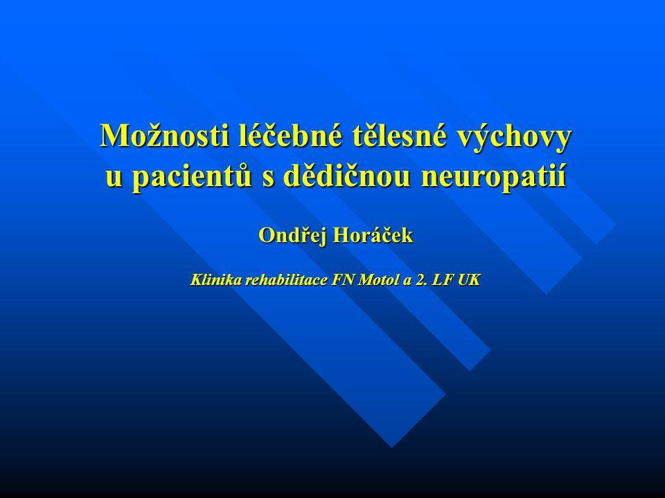 Možnosti léčebné tělesné výchovy u pacientů s dědičnou neuropatií Ondřej Horáček Klinika rehabilitace FN Motol a 2.