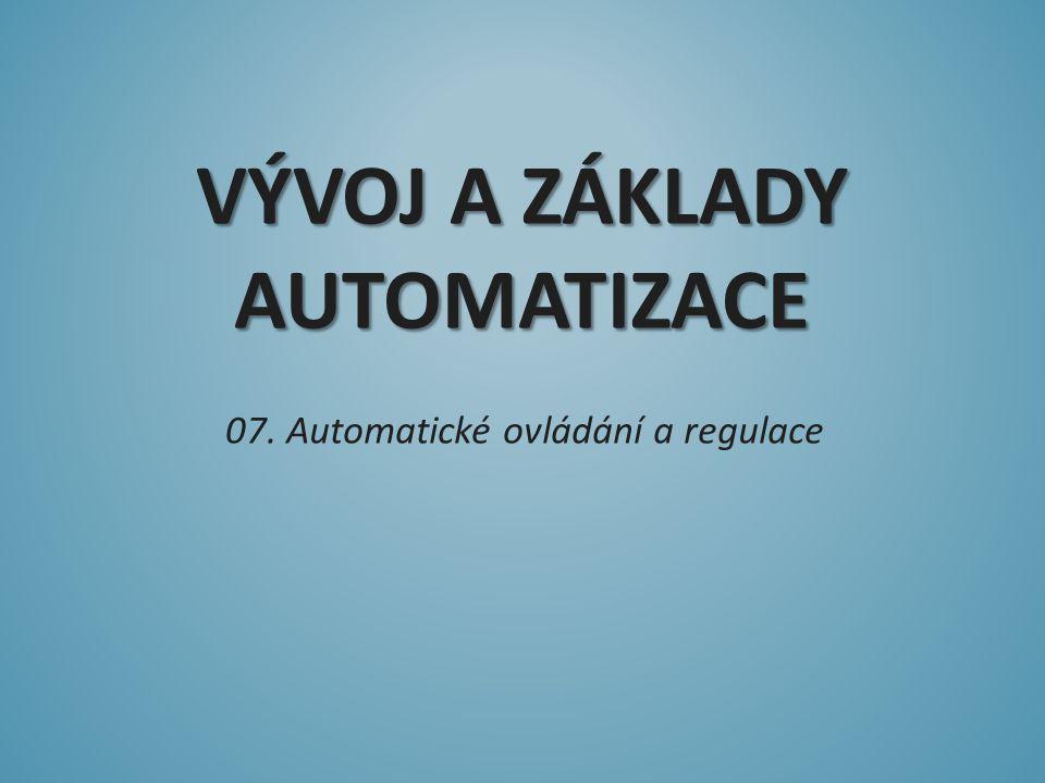 VÝVOJ A ZÁKLADY AUTOMATIZACE 07. Automatické ovládání a regulace