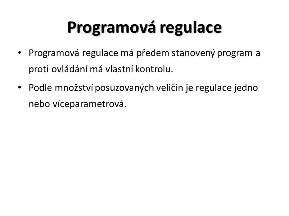 Programová regulace Programová regulace má předem stanovený program a proti ovládání má vlastní kontrolu. Podle množství posuzovaných veličin je regul