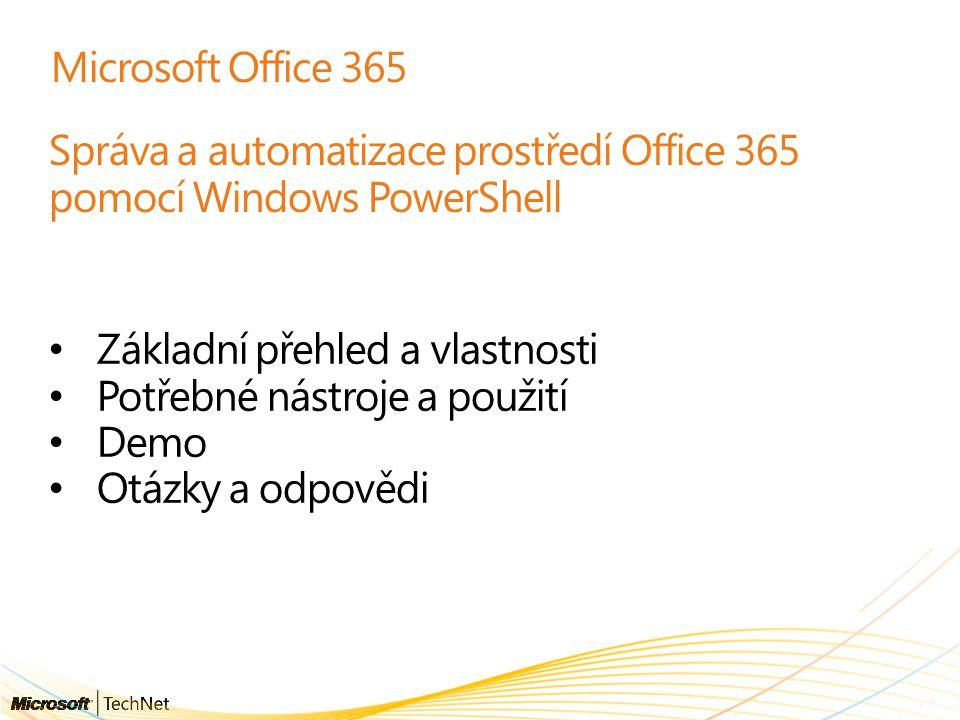 Microsoft Office 365 Správa a automatizace prostředí Office 365 pomocí Windows PowerShell Základní přehled a vlastnosti Potřebné nástroje a použití Demo Otázky a odpovědi