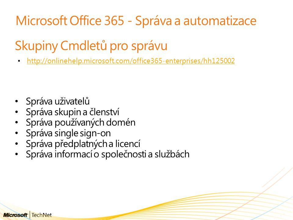 Microsoft Office 365 - Správa a automatizace Skupiny Cmdletů pro správu http://onlinehelp.microsoft.com/office365-enterprises/hh125002 Správa uživatelů Správa skupin a členství Správa používaných domén Správa single sign-on Správa předplatných a licencí Správa informací o společnosti a službách