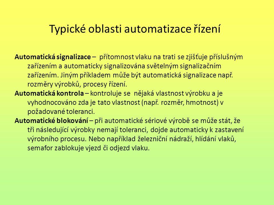 Typické oblasti automatizace řízení Automatická signalizace – přítomnost vlaku na trati se zjišťuje příslušným zařízením a automaticky signalizována s