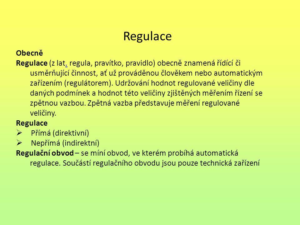 Regulace Obecně Regulace (z lat. regula, pravítko, pravidlo) obecně znamená řídící či usměrňující činnost, ať už prováděnou člověkem nebo automatickým