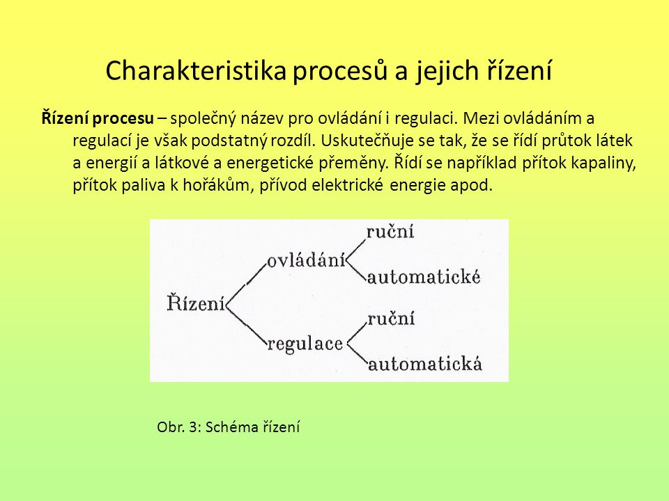 Charakteristika procesů a jejich řízení Řízení procesu – společný název pro ovládání i regulaci. Mezi ovládáním a regulací je však podstatný rozdíl. U