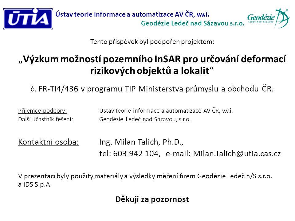 """Tento příspěvek byl podpořen projektem: """"Výzkum možností pozemního InSAR pro určování deformací rizikových objektů a lokalit č."""