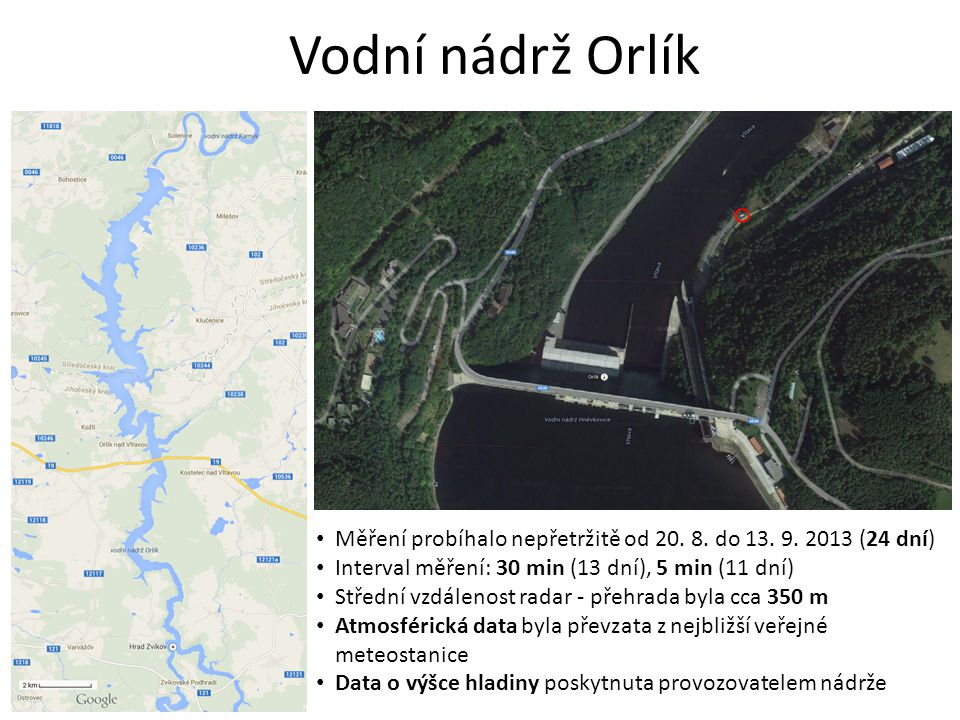 Vodní nádrž Orlík Měření probíhalo nepřetržitě od 20. 8. do 13. 9. 2013 (24 dní) Interval měření: 30 min (13 dní), 5 min (11 dní) Střední vzdálenost r