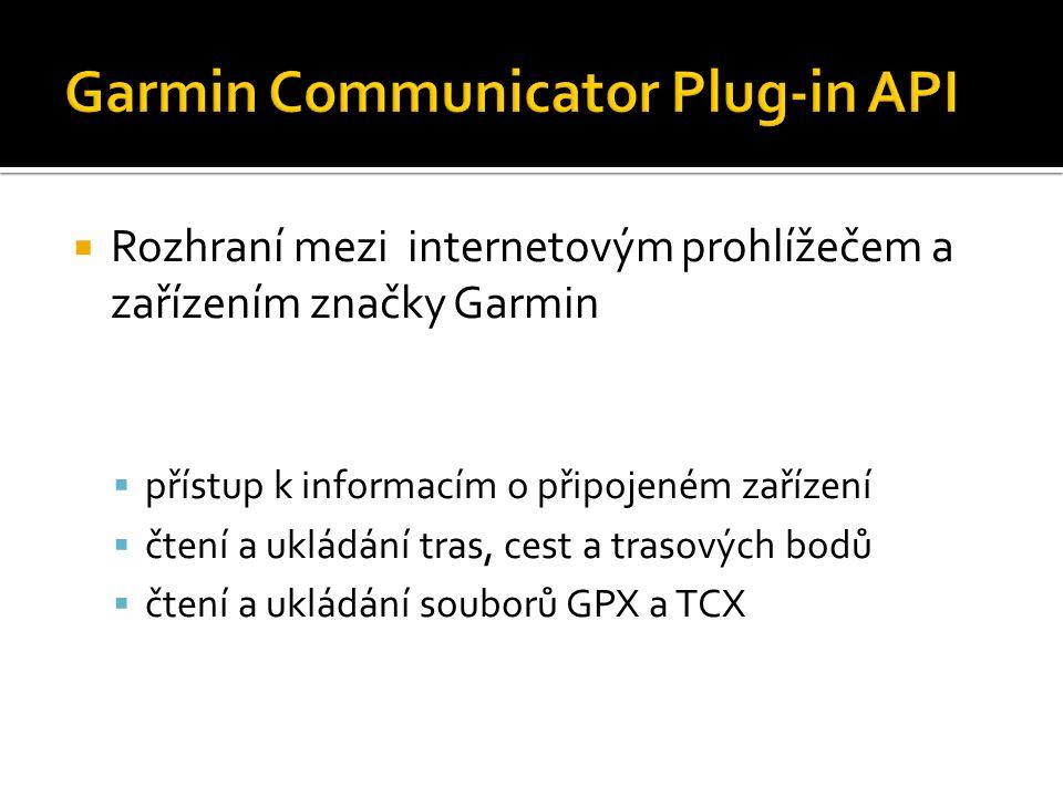 Rozhraní mezi internetovým prohlížečem a zařízením značky Garmin  přístup k informacím o připojeném zařízení  čtení a ukládání tras, cest a trasových bodů  čtení a ukládání souborů GPX a TCX