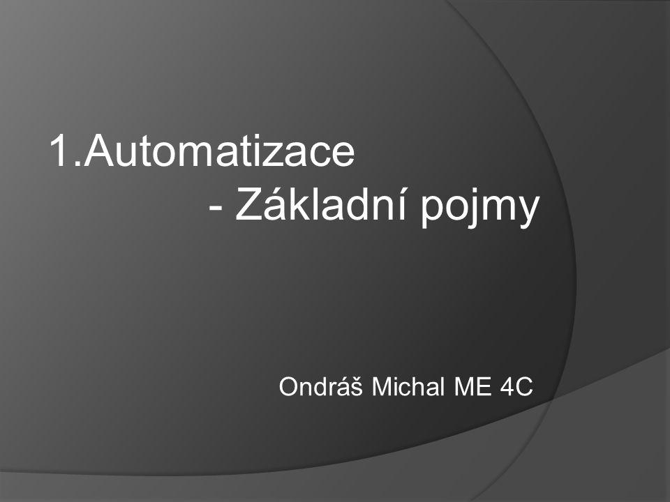 Základní pojmy: 1.Mechanizace 2.Automatizace 3.Komplexní automatizace
