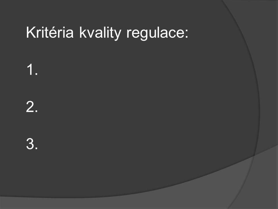Kritéria kvality regulace: 1. 2. 3.