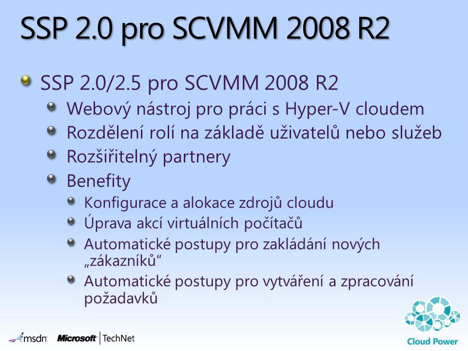 SSP 2.0 pro SCVMM 2008 R2 SSP 2.0/2.5 pro SCVMM 2008 R2 Webový nástroj pro práci s Hyper-V cloudem Rozdělení rolí na základě uživatelů nebo služeb Roz