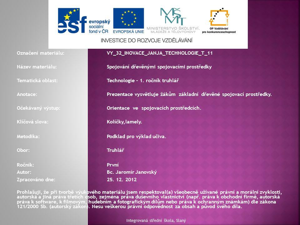 Označení materiálu:VY_32_INOVACE_JANJA_TECHNOLOGIE_T_11 Název materiálu:Spojování dřevěnými spojovacími prostředky Tematická oblast:Technologie – 1. r