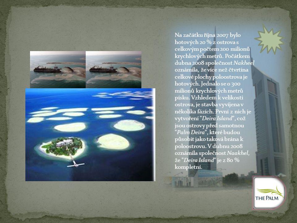 Na začátku října 2007 bylo hotových 20 % z ostrova s celkovým počtem 200 milionů krychlových metrů. Počátkem dubna 2008 společnost Nakheel oznámila, ž