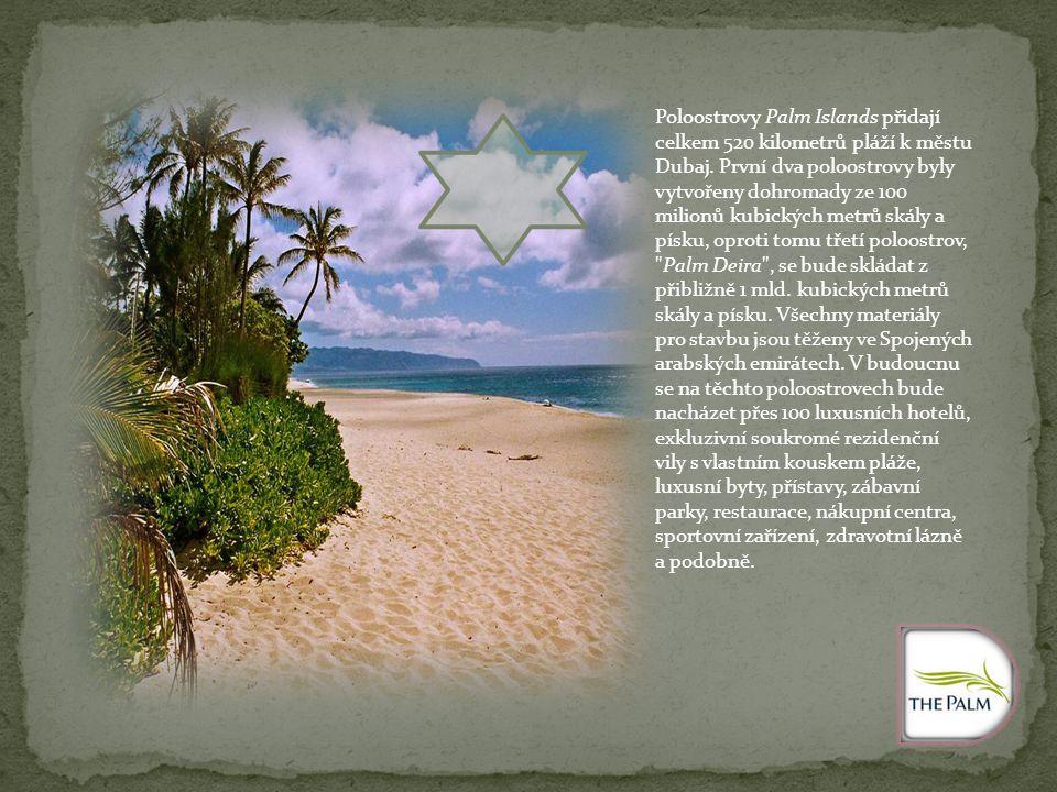 Poloostrovy Palm Islands přidají celkem 520 kilometrů pláží k městu Dubaj. První dva poloostrovy byly vytvořeny dohromady ze 100 milionů kubických met