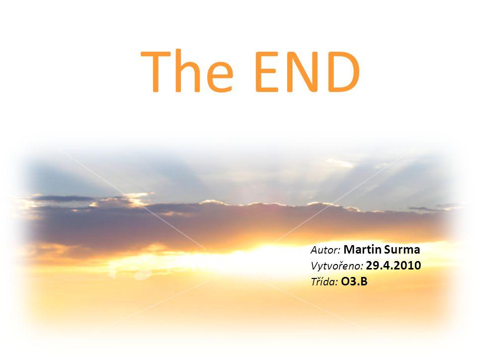 The END Autor: Martin Surma Vytvořeno: 29.4.2010 Třída: O3.B