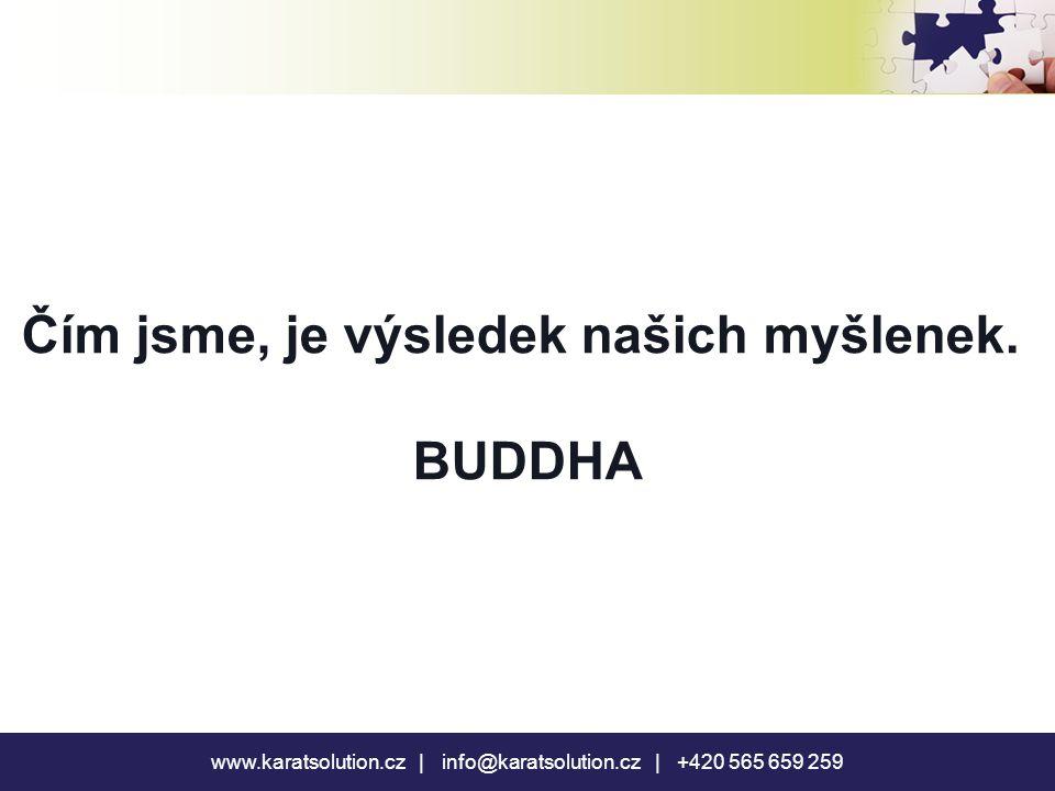 www.karatsolution.cz | info@karatsolution.cz | +420 565 659 259 Čím jsme, je výsledek našich myšlenek. BUDDHA