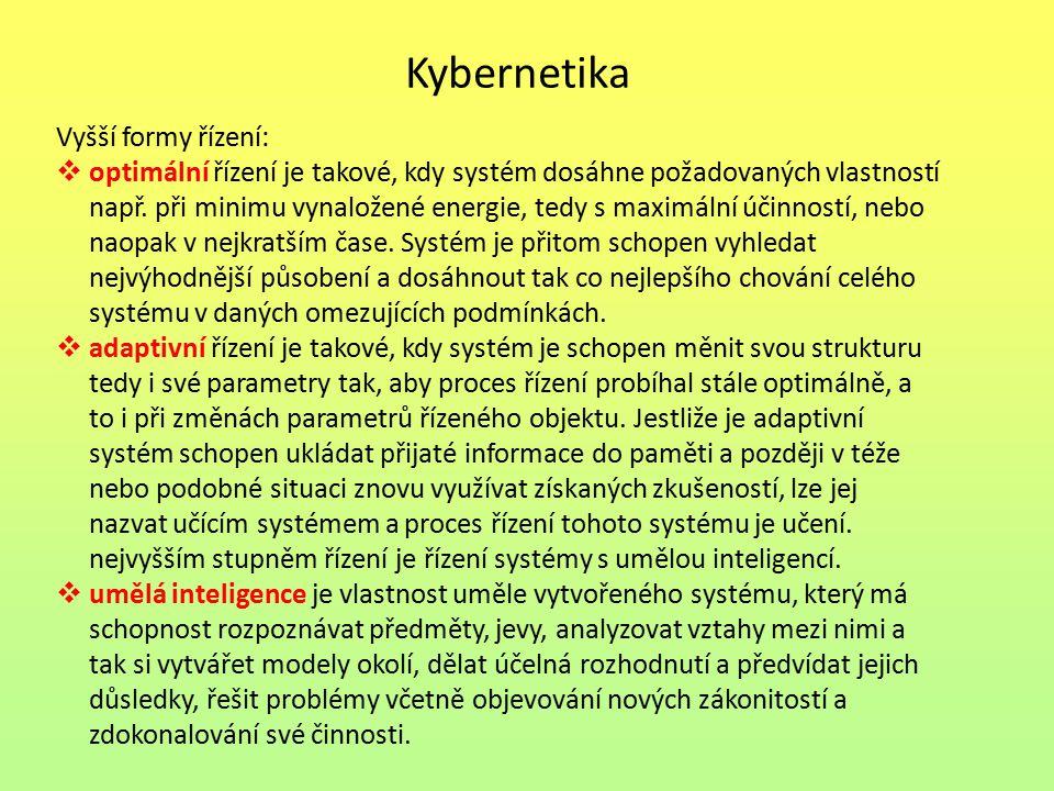 Kybernetika Vyšší formy řízení:  optimální řízení je takové, kdy systém dosáhne požadovaných vlastností např.
