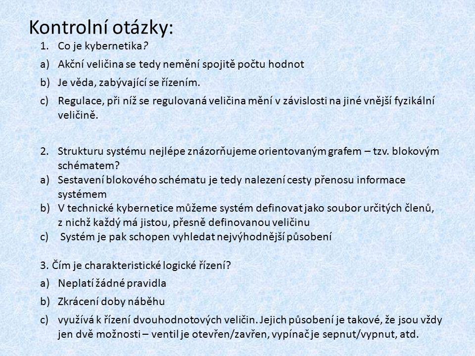 Kontrolní otázky: 1.Co je kybernetika.
