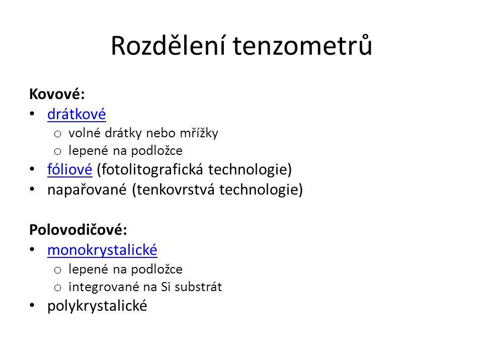 Rozdělení tenzometrů Kovové: drátkové o volné drátky nebo mřížky o lepené na podložce fóliové (fotolitografická technologie) fóliové napařované (tenko