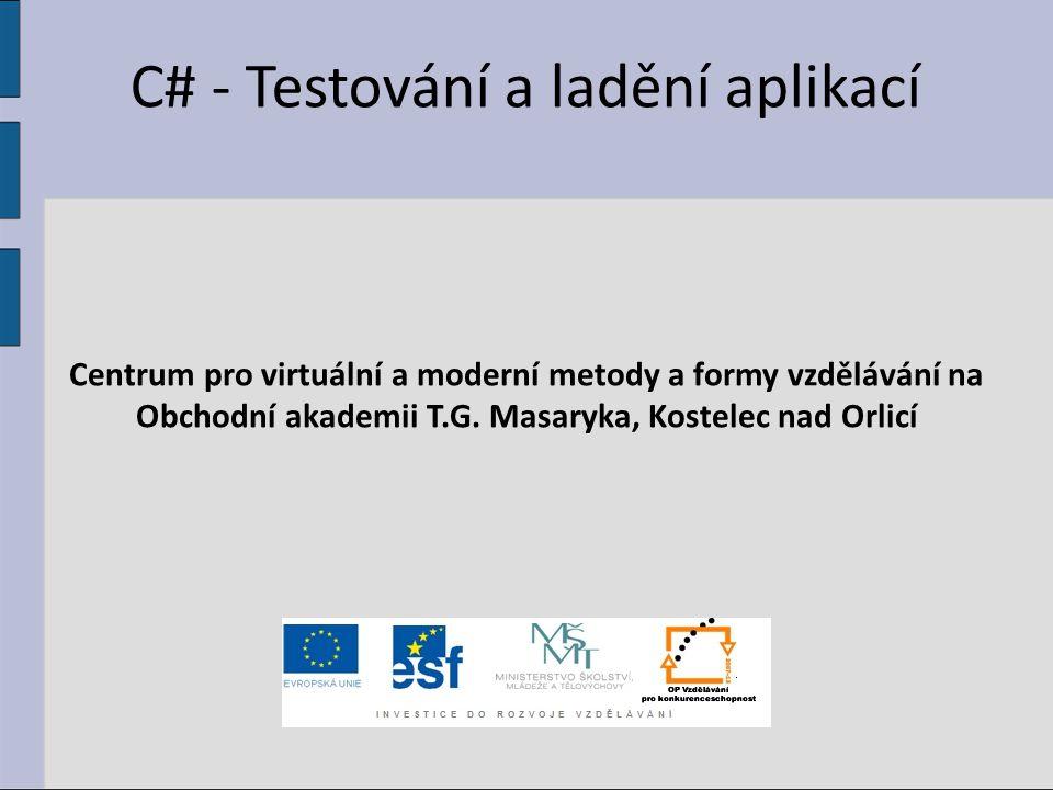 C# - Testování a ladění aplikací Centrum pro virtuální a moderní metody a formy vzdělávání na Obchodní akademii T.G.