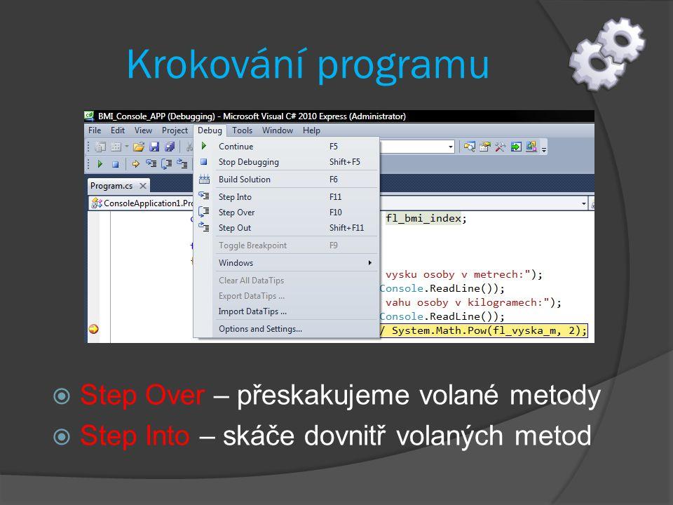 Krokování programu  Step Over – přeskakujeme volané metody  Step Into – skáče dovnitř volaných metod