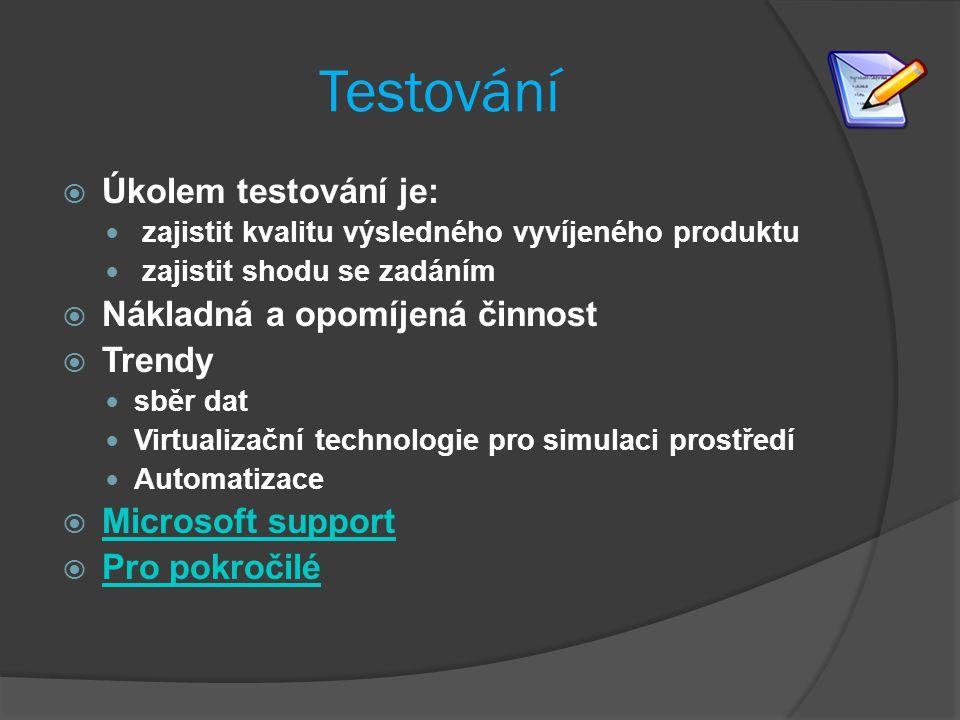 Testování  Úkolem testování je: zajistit kvalitu výsledného vyvíjeného produktu zajistit shodu se zadáním  Nákladná a opomíjená činnost  Trendy sběr dat Virtualizační technologie pro simulaci prostředí Automatizace  Microsoft support Microsoft support  Pro pokročilé Pro pokročilé