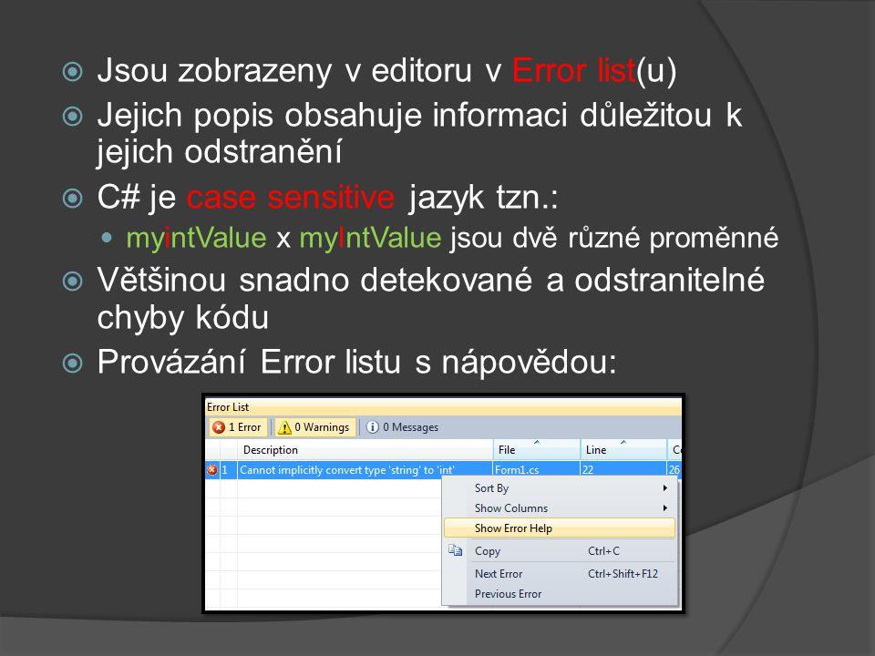  Jsou zobrazeny v editoru v Error list(u)  Jejich popis obsahuje informaci důležitou k jejich odstranění  C# je case sensitive jazyk tzn.: myintValue x myIntValue jsou dvě různé proměnné  Většinou snadno detekované a odstranitelné chyby kódu  Provázání Error listu s nápovědou: