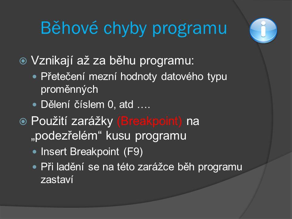 Běhové chyby programu  Vznikají až za běhu programu: Přetečení mezní hodnoty datového typu proměnných Dělení číslem 0, atd ….