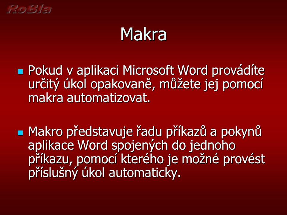 Makra Pokud v aplikaci Microsoft Word provádíte určitý úkol opakovaně, můžete jej pomocí makra automatizovat. Pokud v aplikaci Microsoft Word provádít