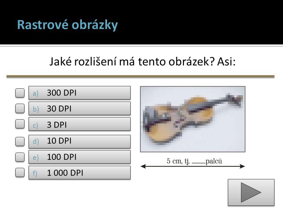 Jaké rozlišení má tento obrázek? Asi: a) 300 DPI b) 30 DPI c) 3 DPI d) 10 DPI e) 100 DPI f) 1 000 DPI