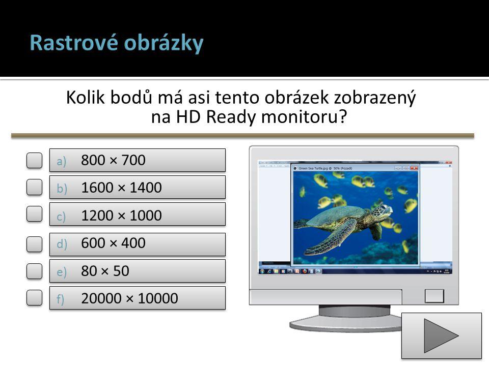 Kolik bodů má asi tento obrázek zobrazený na HD Ready monitoru? a) 800 × 700 b) 1600 × 1400 c) 1200 × 1000 d) 600 × 400 e) 80 × 50 f) 20000 × 10000
