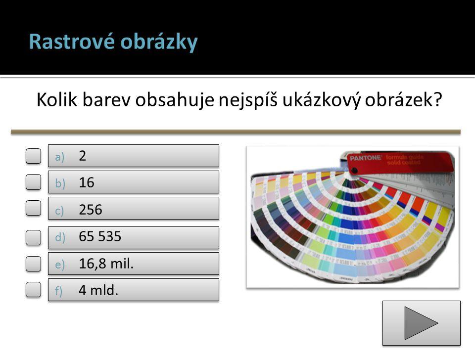 Kolik barev obsahuje nejspíš ukázkový obrázek? a) 2 b) 16 c) 256 d) 65 535 e) 16,8 mil. f) 4 mld.