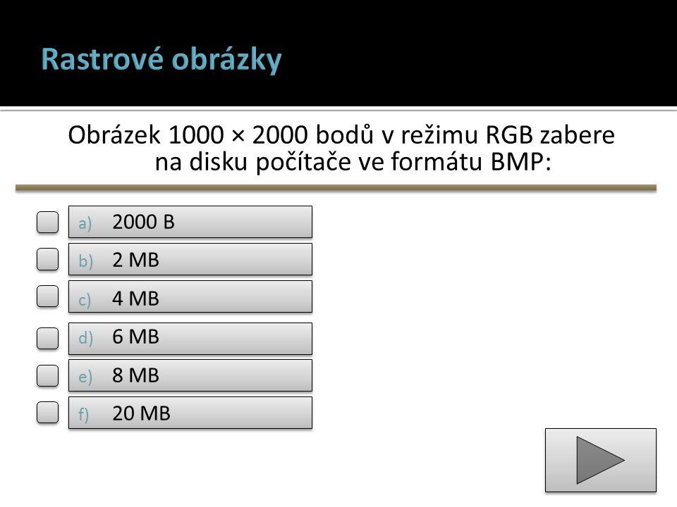 Obrázek 1000 × 2000 bodů v režimu RGB zabere na disku počítače ve formátu BMP: a) 2000 B b) 2 MB c) 4 MB d) 6 MB e) 8 MB f) 20 MB