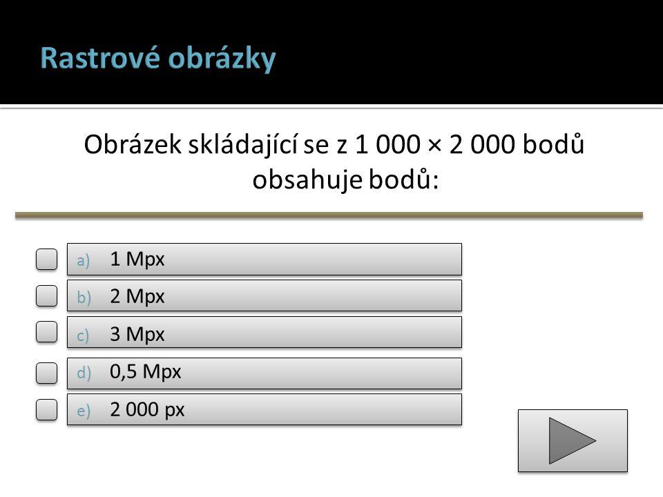 Obrázek skládající se z 1 000 × 2 000 bodů obsahuje bodů: a) 1 Mpx b) 2 Mpx c) 3 Mpx d) 0,5 Mpx e) 2 000 px
