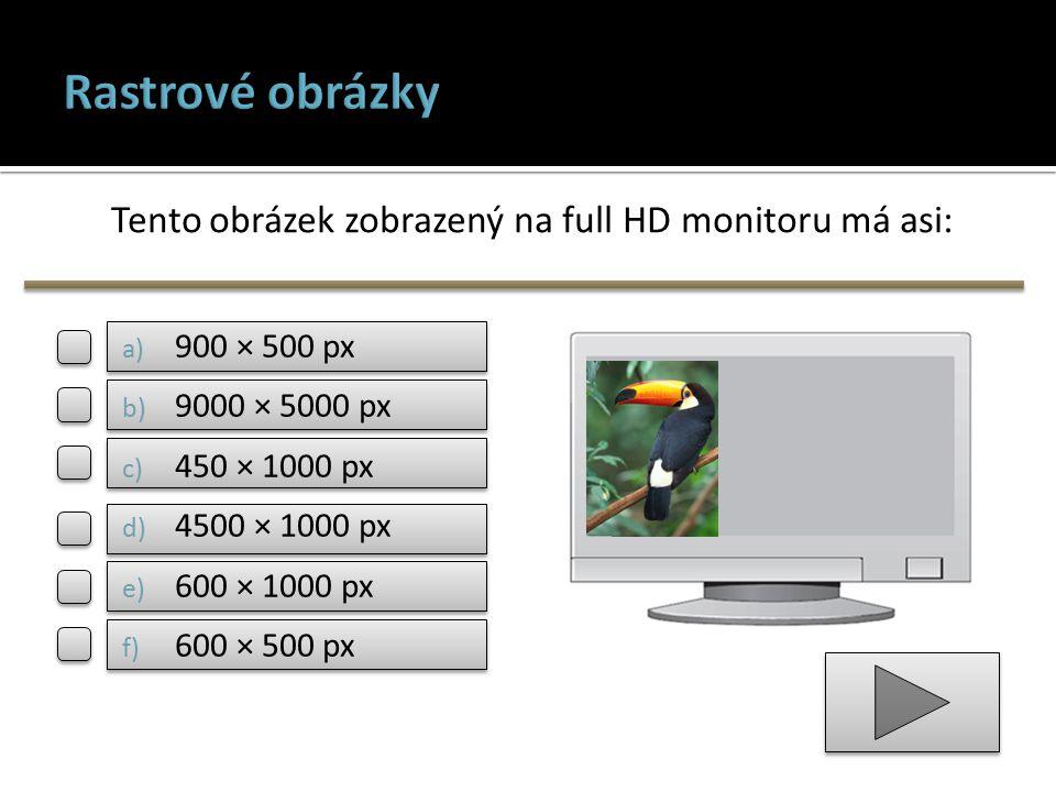 Tento obrázek zobrazený na full HD monitoru má asi: a) 900 × 500 px b) 9000 × 5000 px c) 450 × 1000 px d) 4500 × 1000 px e) 600 × 1000 px f) 600 × 500