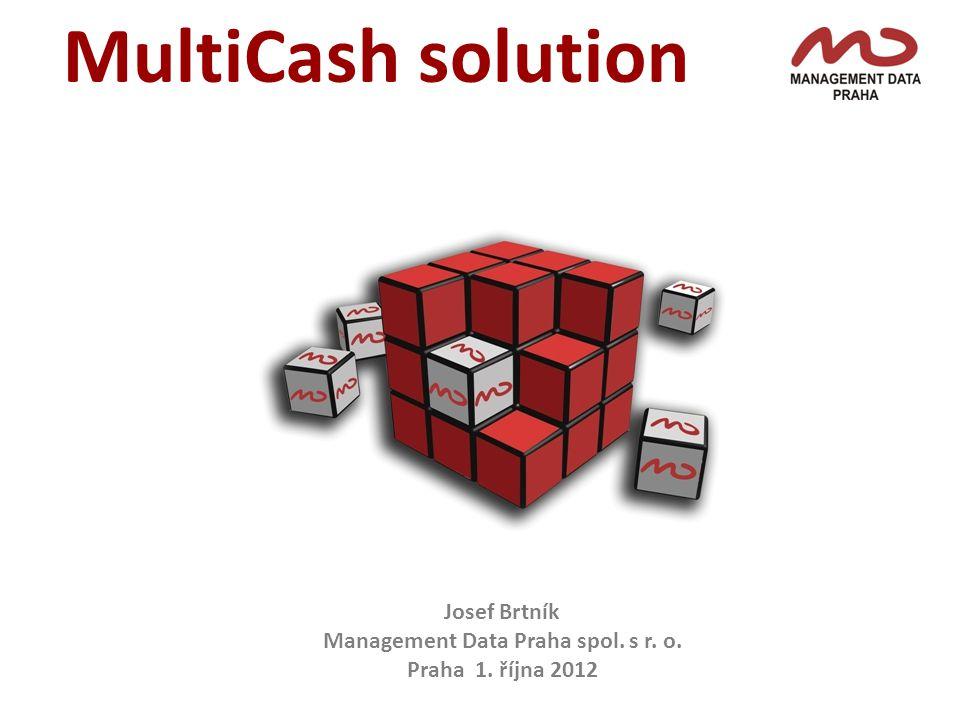 MultiCash solution Josef Brtník Management Data Praha spol. s r. o. Praha 1. října 2012