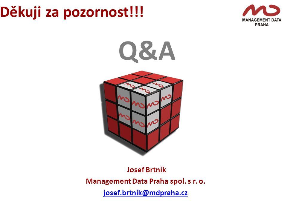 Děkuji za pozornost!!! Josef Brtník Management Data Praha spol. s r. o. josef.brtnik@mdpraha.cz Q&A
