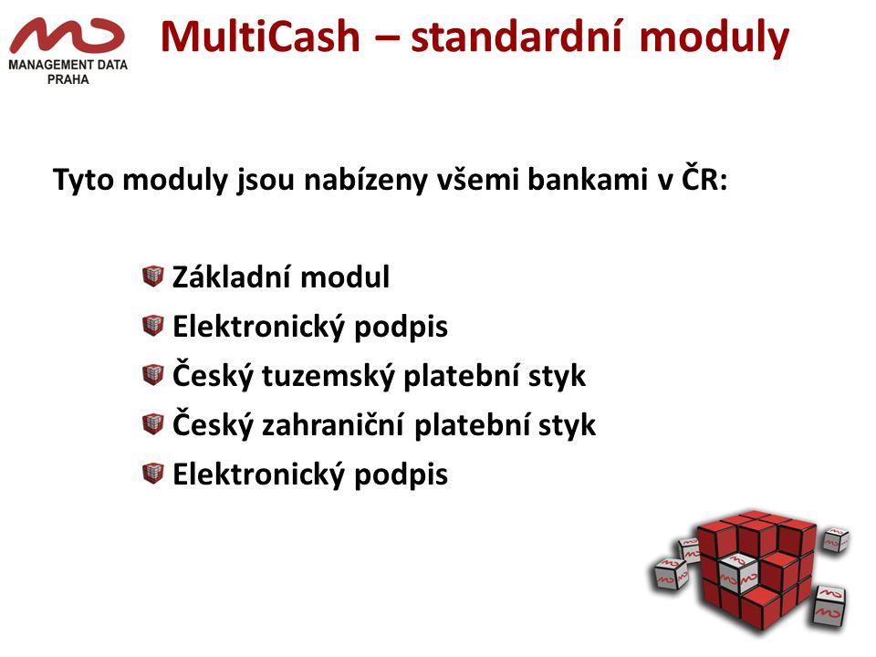 MultiCash – standardní moduly Tyto moduly jsou nabízeny všemi bankami v ČR: Základní modul Elektronický podpis Český tuzemský platební styk Český zahraniční platební styk Elektronický podpis
