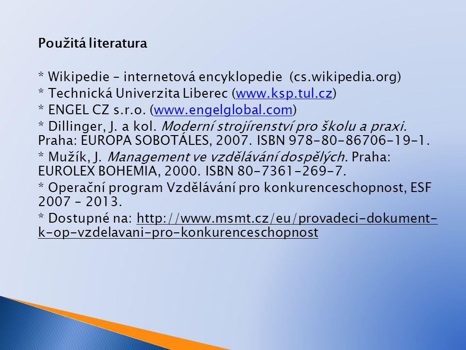 Použitá literatura * Wikipedie – internetová encyklopedie (cs.wikipedia.org) * Technická Univerzita Liberec (www.ksp.tul.cz)www.ksp.tul.cz * ENGEL CZ