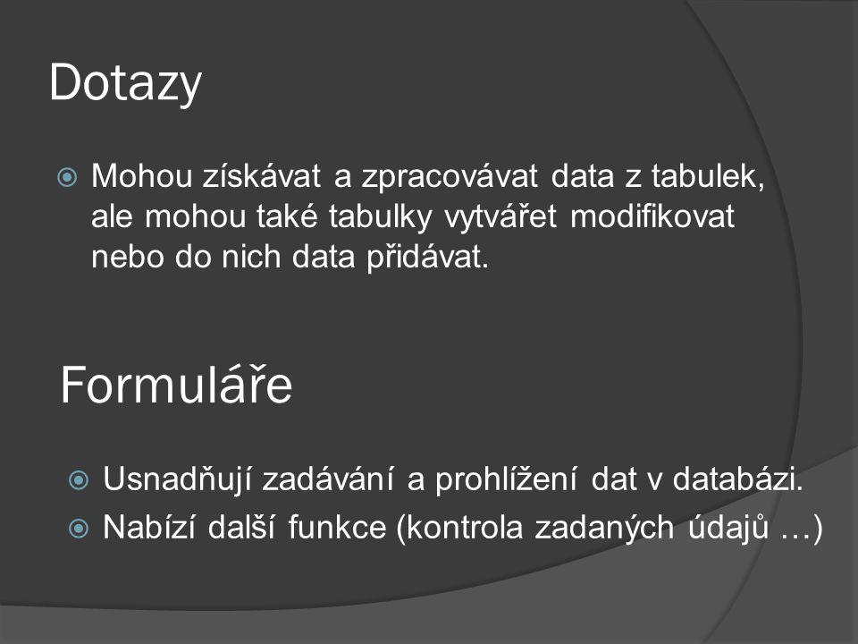 Dotazy  Mohou získávat a zpracovávat data z tabulek, ale mohou také tabulky vytvářet modifikovat nebo do nich data přidávat.