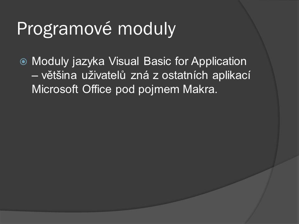Programové moduly  Moduly jazyka Visual Basic for Application – většina uživatelů zná z ostatních aplikací Microsoft Office pod pojmem Makra.