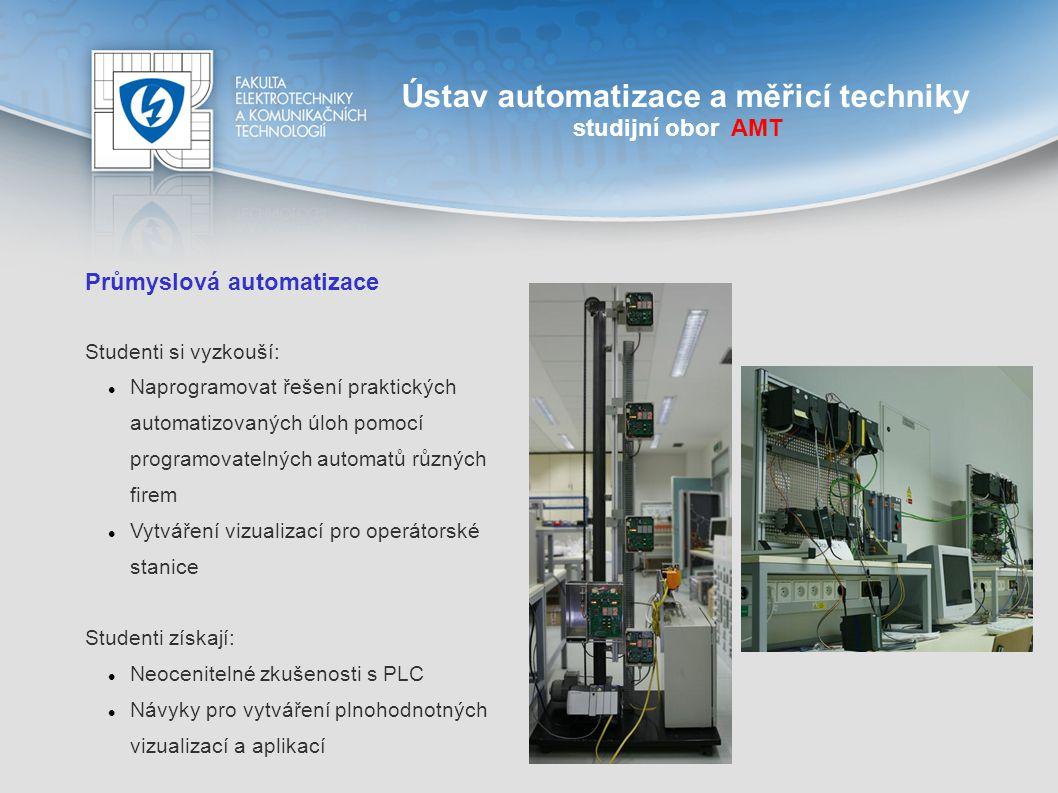 Ústav automatizace a měřicí techniky studijní obor AMT Průmyslová automatizace Studenti si vyzkouší: Naprogramovat řešení praktických automatizovaných