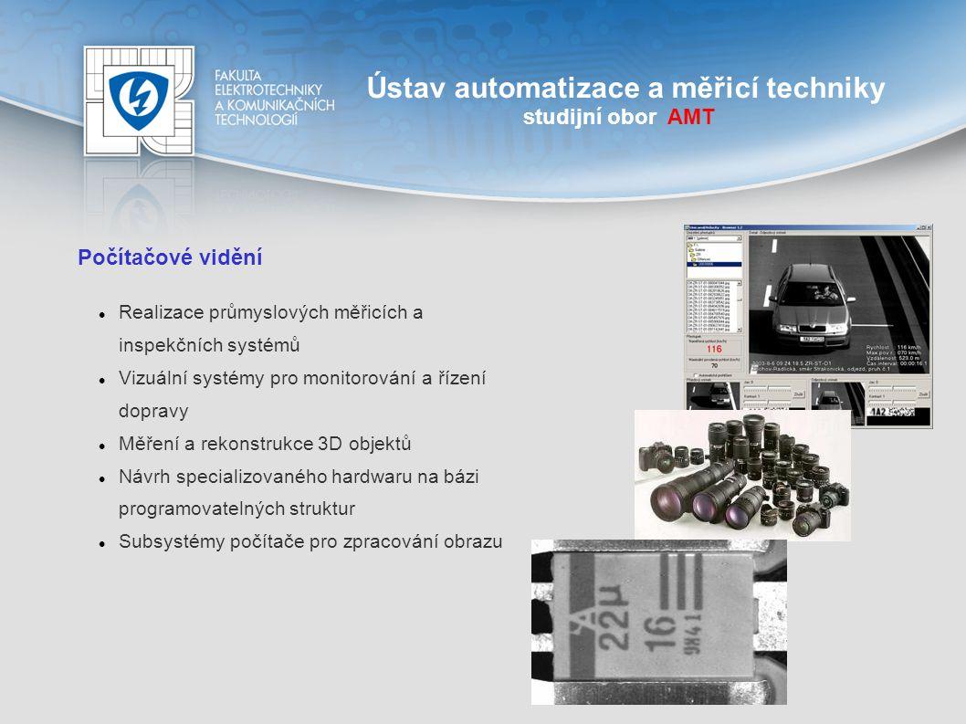 Ústav automatizace a měřicí techniky studijní obor AMT Počítačové vidění Realizace průmyslových měřicích a inspekčních systémů Vizuální systémy pro mo